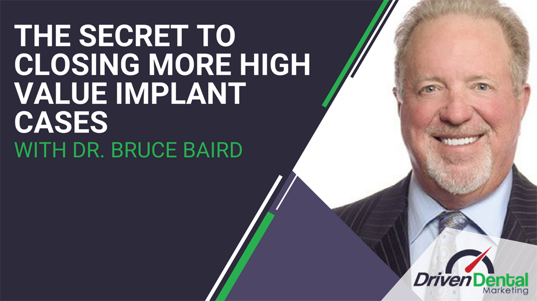 The Secret to Closing More High Value Implant Cases with Dr. Bruce Baird