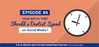 How Much Time Should a Dentist Spend on Social Media Marketing Their Practice? (Podcast: Listen)