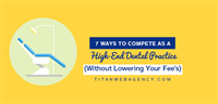 7 Ways To Compete As A High End Dental Practice