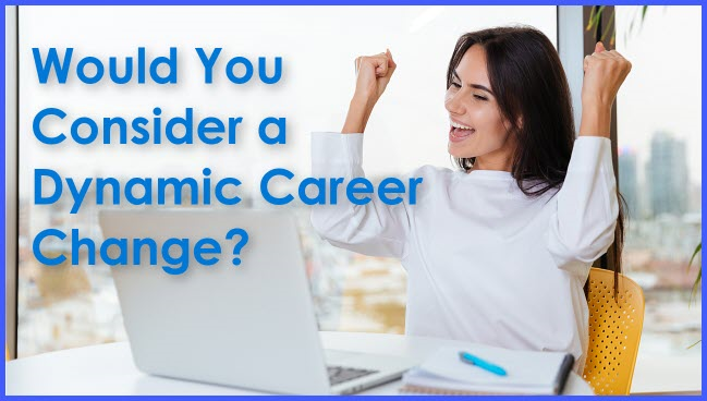 Would You Consider a Dynamic Career Change?