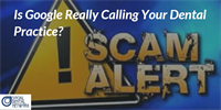 Scam Alert: Google Is NOT Calling Your Dental Practice