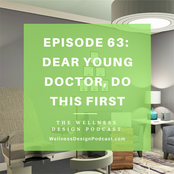 Episode #63: Dear young doctor or healthcare practitioner, do these design changes first
