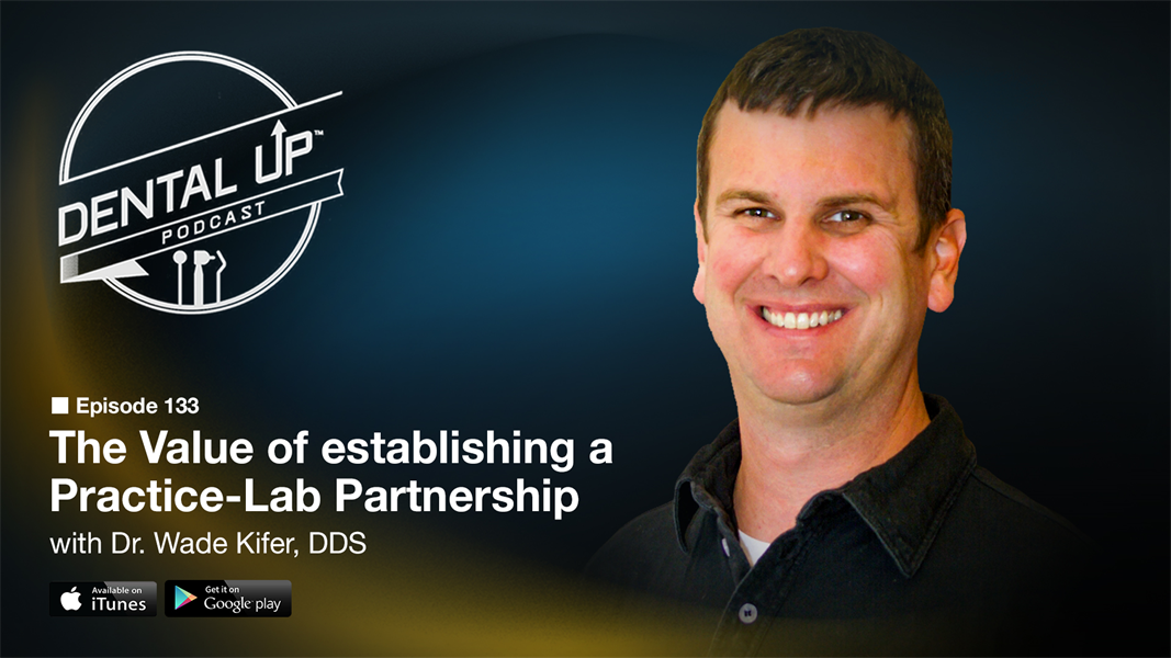 The Value of Establishing a Practice-Lab Partnership with Dr. Wade Kifer, DDS