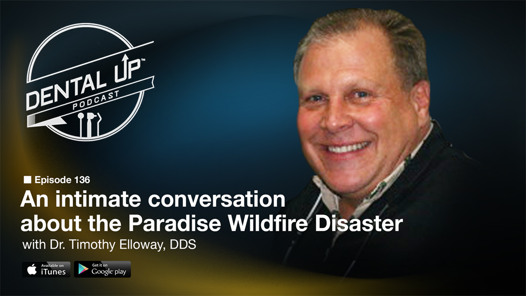An Intimate Conversation about the Paradise Wildfire Disaster with Dr. Timothy Elloway, DDS