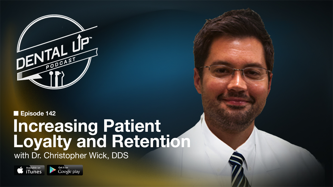 Increasing Patient Loyalty and Retention with Dr. Christopher Wick DDS