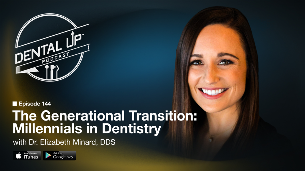 The Generational Transition: Millennials in Dentistry with Dr. Elizabeth Minard DDS