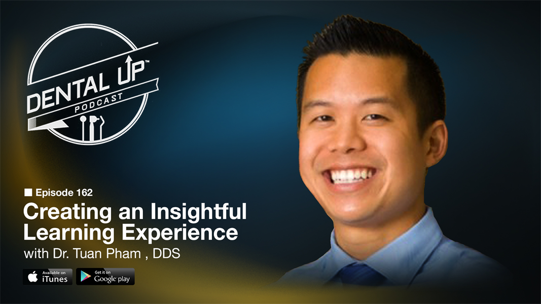 Creating an Insightful Learning Experience with Dr. Tuan Pham DDS