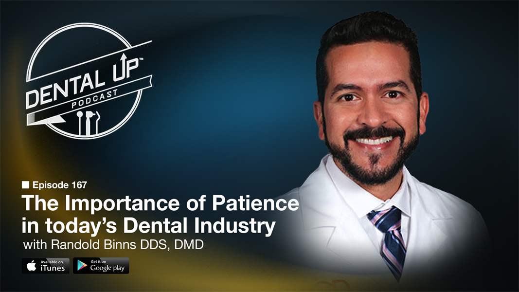 The Importance of Patience in today's Dental Industry with Dr. Randold Binns DDS,DMD