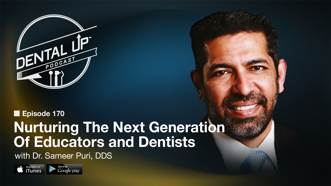 Nurturing The Next Generation Of Educators and Dentists with Dr. Sameer Puri, DDS