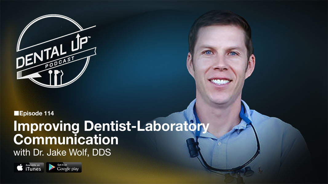 Improving Dentist-Laboratory Communication with Dr. Jake Wolf DDS
