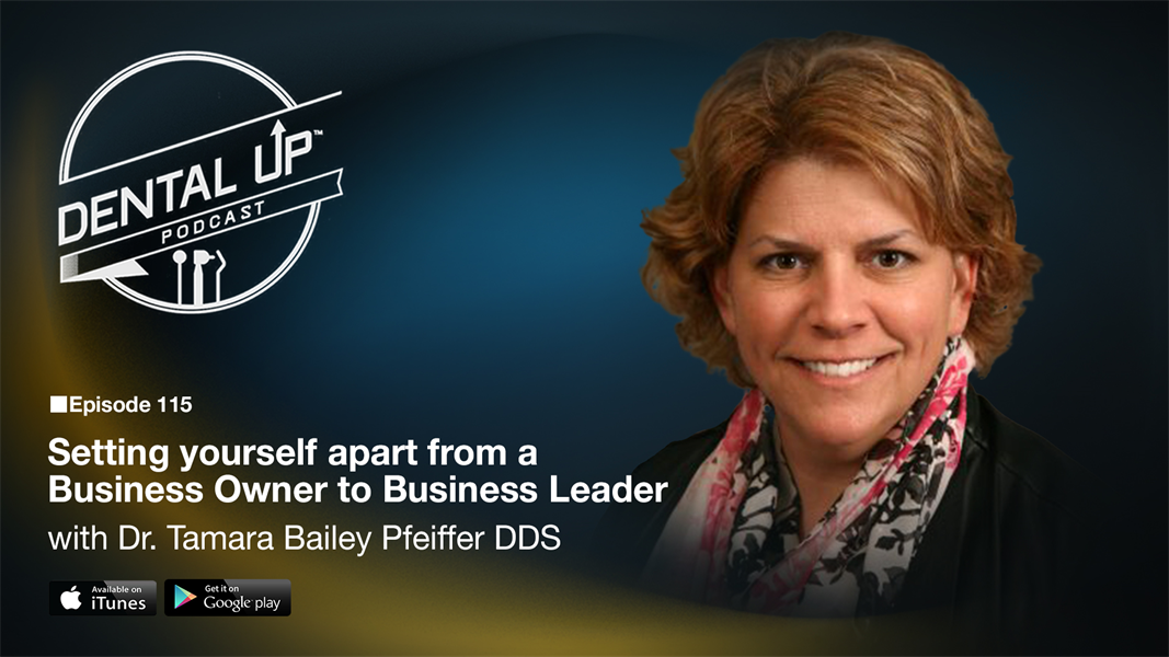 Setting yourself apart from a  Business Owner to Business Leader with Dr. Tamara Bailey Pfeiffer DDS
