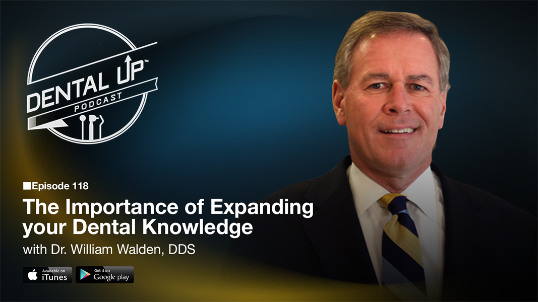 The Importance of Expanding your Dental Knowledge with Dr. William Walden, DDS