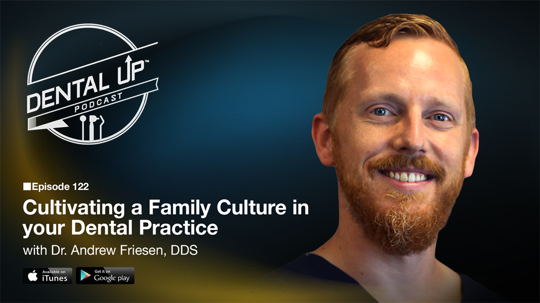 Cultivating a Family Culture in your Dental Practice with Dr. Andrew Friesen, DDS