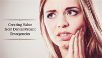 Creating Value From Dental Patient Emergencies