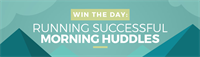 Win the Day: Running Successful Morning Huddles