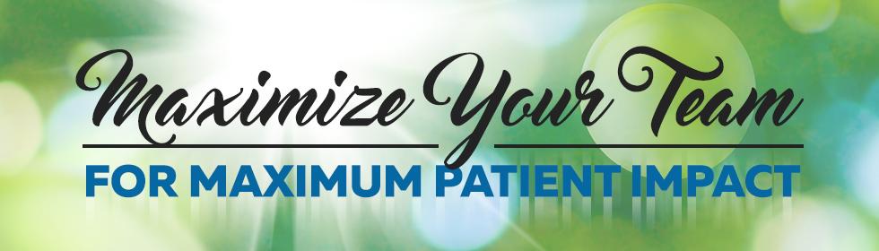 Maximize Your Team for Maximum Patient Impact