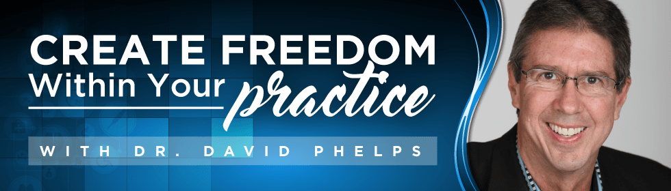 Create Freedom Within Your Practice with Dr. David Phelps