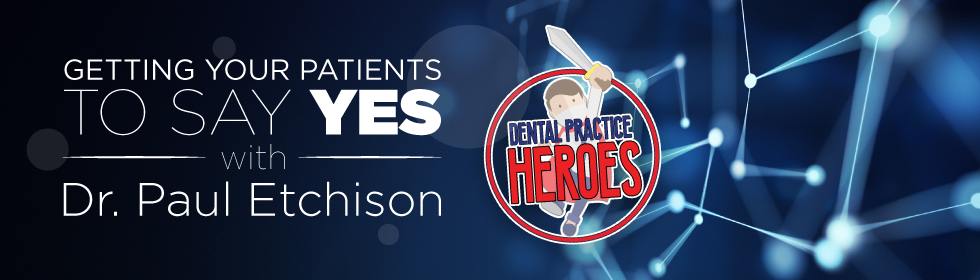 Getting Your Patients to Say YES with Dr. Paul Etchison