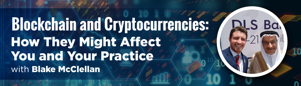 Blockchain and Cryptocurrencies: How They Might Affect You and Your Practice, with Blake McClellan