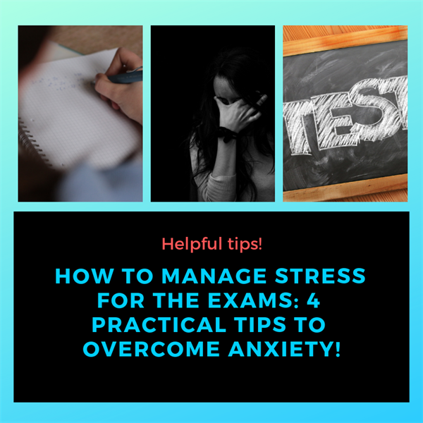 How to Manage Stress for the Exams: 4 Practical Tips to Overcome Anxiety