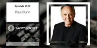 The Savvy Dentist #27: Cultivating Your Purpose-Drive Practice with Paul Dunn