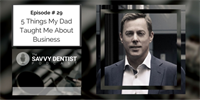 The Savvy Dentist #29: 5 Things My Dad Taught Me About Business