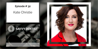 The Savvy Dentist #32:How to Steal Back Your Time with Kate Christie the Time Styler