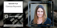 The Savvy Dentist #40: Challenging Industry Conventions (and Why You Should) with Clarissa Rayward