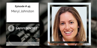 The Savvy Dentist #45: How to Accelerate Your Business Growth Without Losing Your Mind with Meryl Johnston