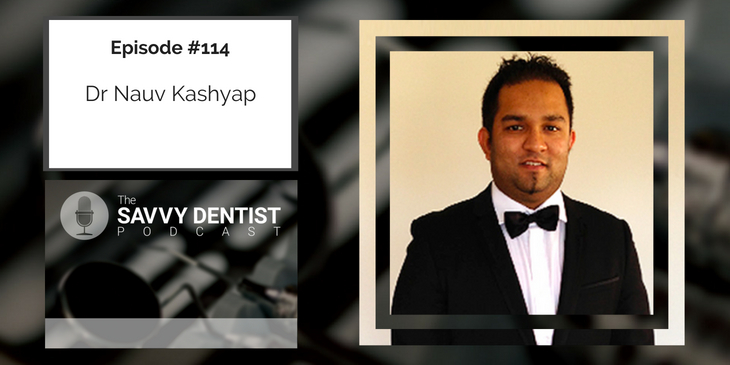 114. 13 Entrepreneurial Principles For Being A Great Dental Practice Owner With Dr Nauv Kashyap Part 2