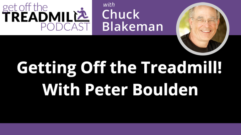 Getting Off The Treadmill!!!  With Dr. Peter Boulden