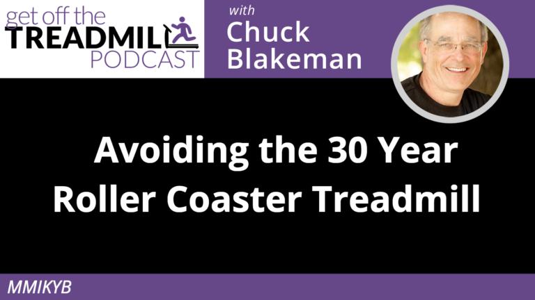 Avoiding the 30 Year Roller Coaster Treadmill