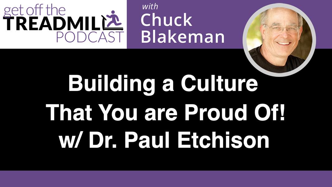 Building a Culture You Can Be Proud Of! w/ Dr. Paul Etchison