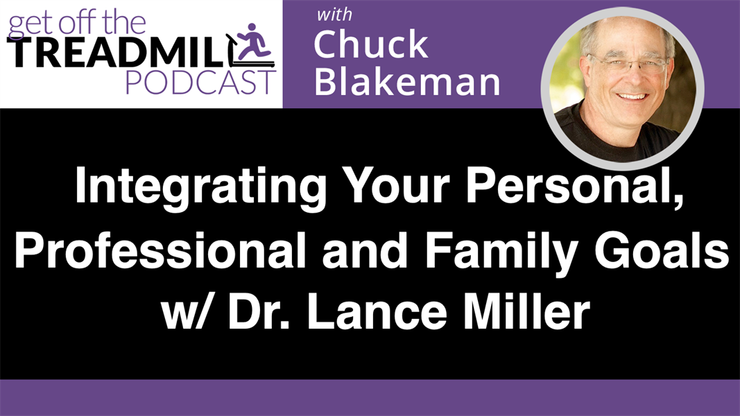 Integrating Your Personal, Professional and Family Goals with Dr. Lance Miller