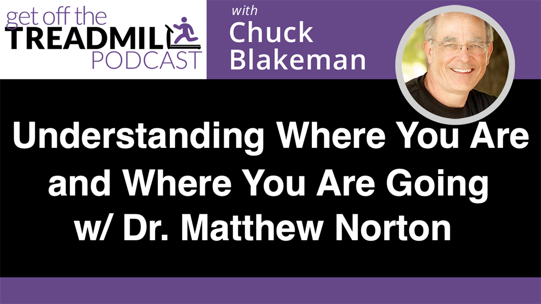 Understanding Where You Are, and Where You Are Going with Dr. Matthew Norton