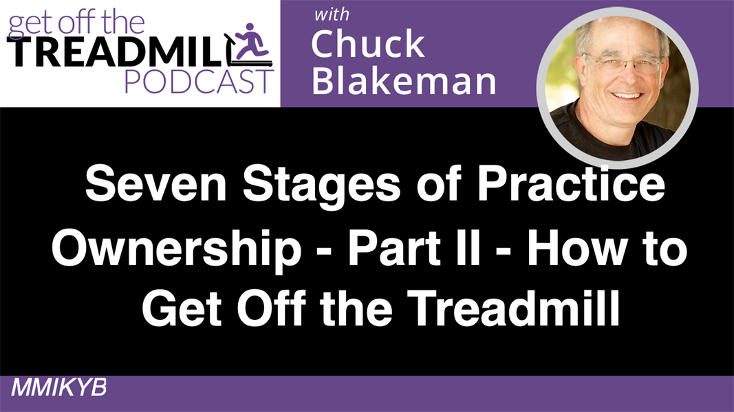 Seven Stages of Practice Ownership - Part II - How to Get Off The Treadmill