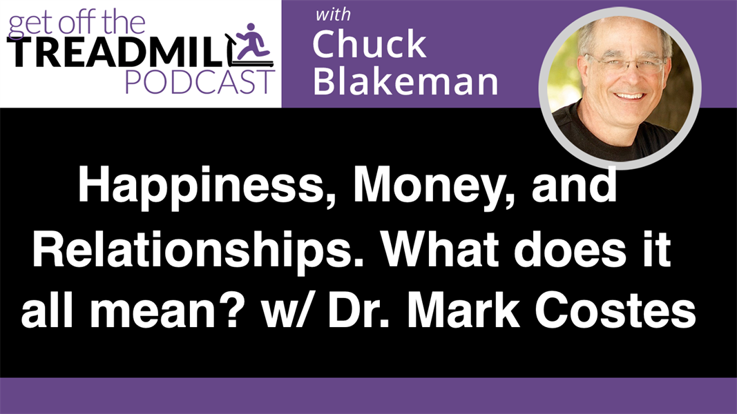 Happiness, Money, and Relationships. What does it all mean? With Dr. Mark Costes
