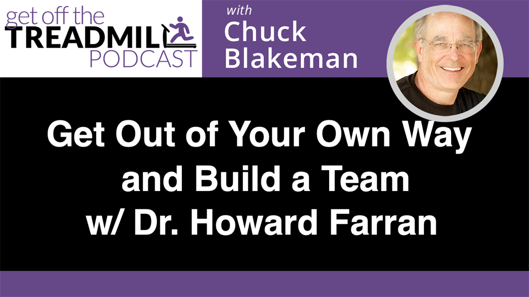 Get Out of Your Own Way and Build a Team with Dr. Howard Farran