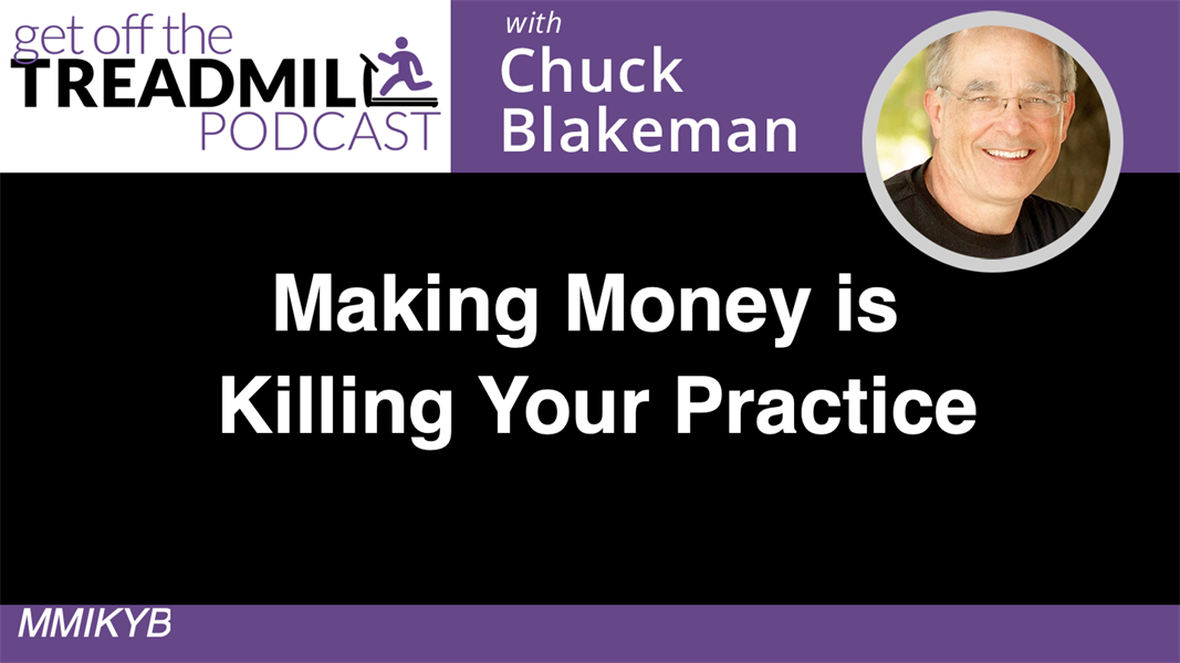 Making Money Is Killing Your Practice