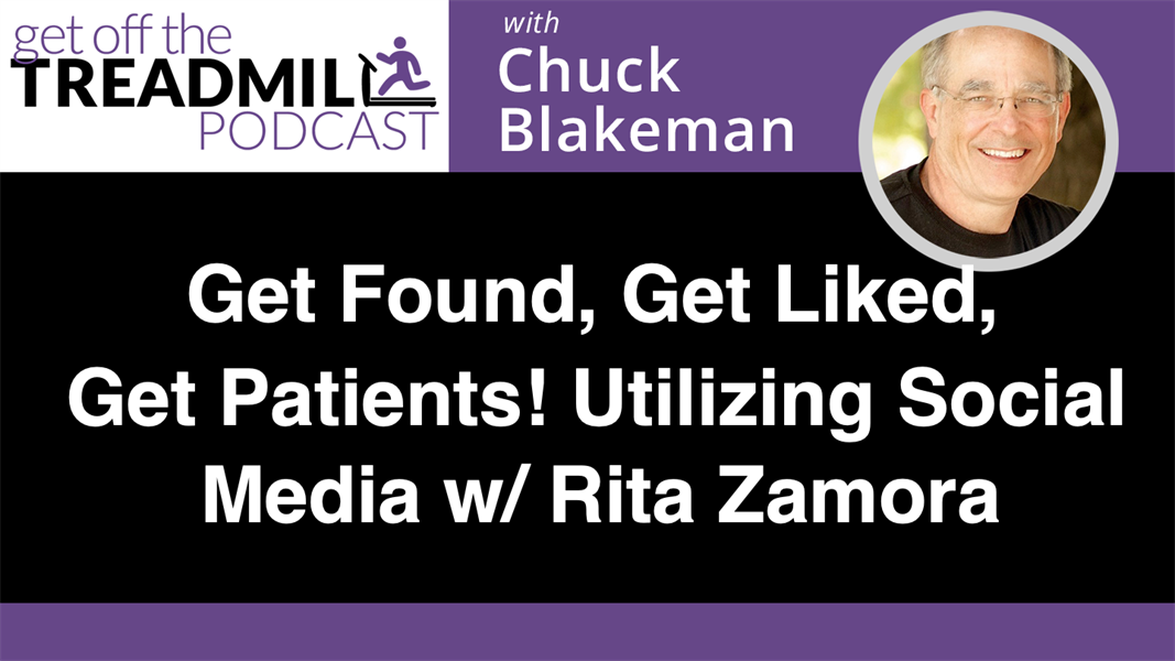 Get Found, Get Liked, Get Patients! Utilizing Social Media with Rita Zamora