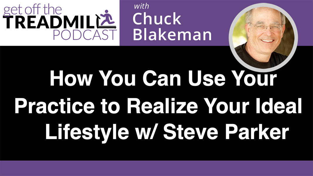 How you can use your practice to realize your Ideal Lifestyle with Steve Parker