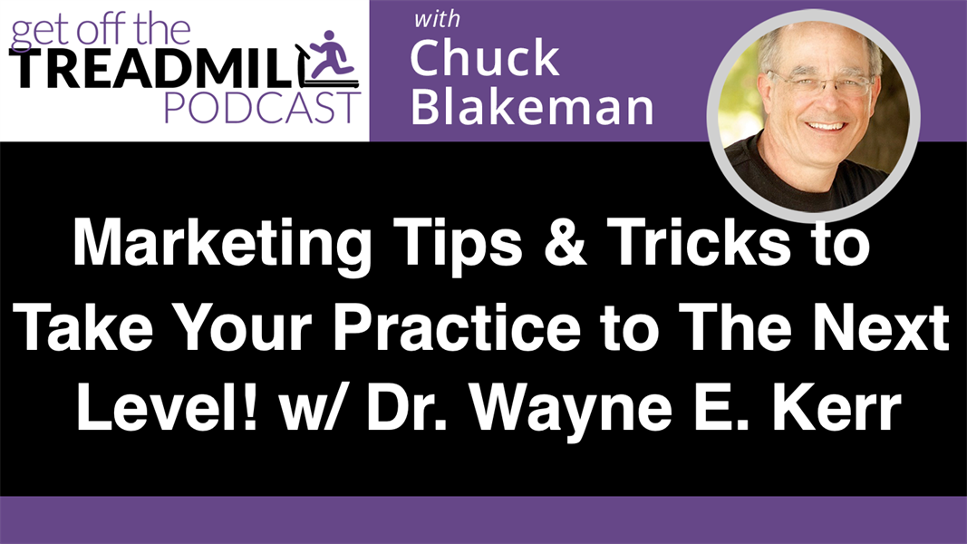 Marketing Tips and Tricks to Take Your Practice to The Next Level! With Dr. Wayne E. Kerr