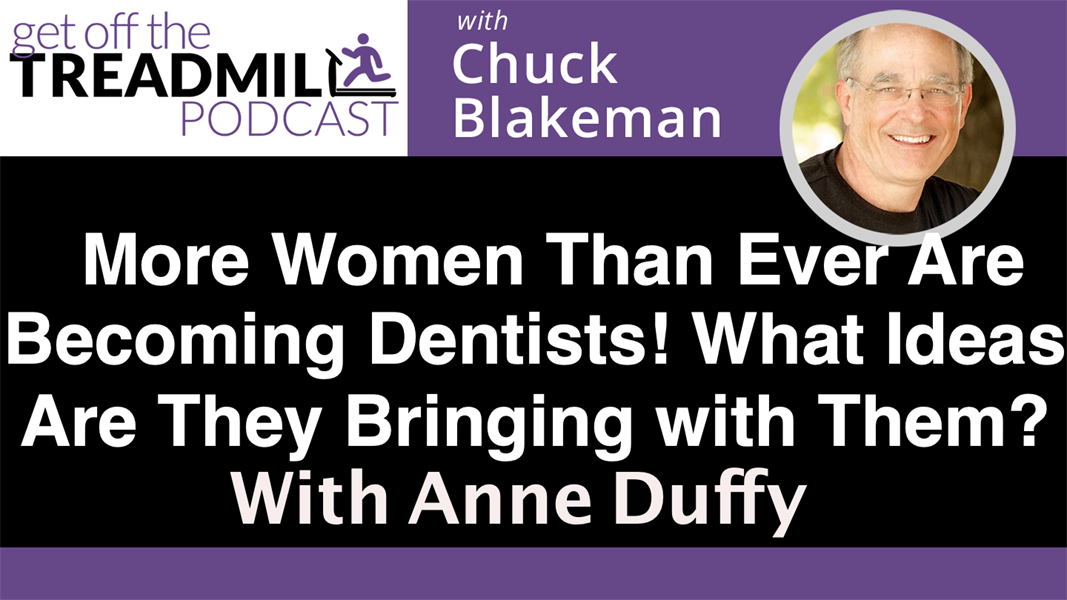 More Women Than Ever are Becoming Dentists! What New Ideas are They Bringing with Them? With Anne Duffy