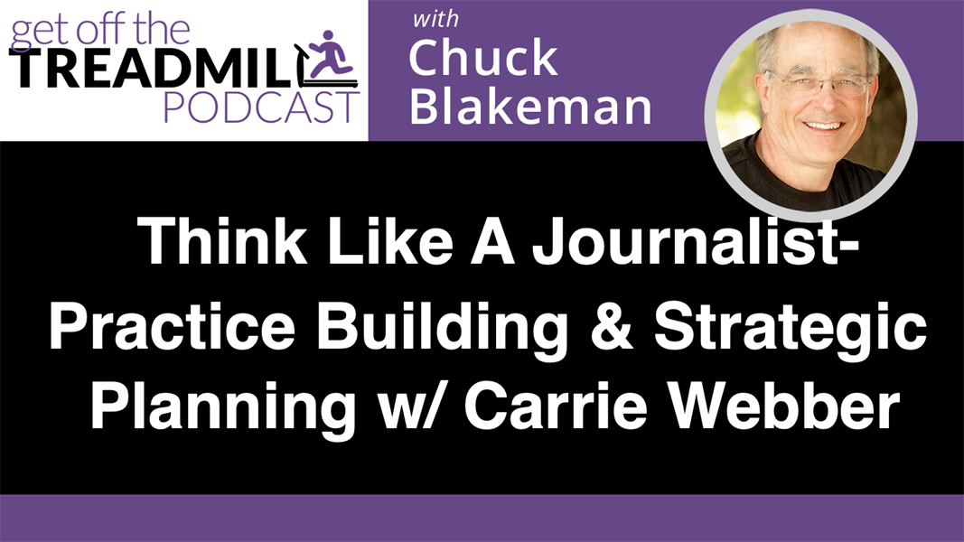 Think Like A Journalist - Practice Building & Strategic Planning w/ Carrie Webber