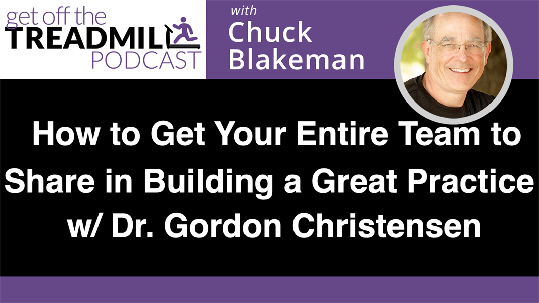 How to Get Your Entire Team to Share in Building a Great Practice with Dr. Gordon Christensen