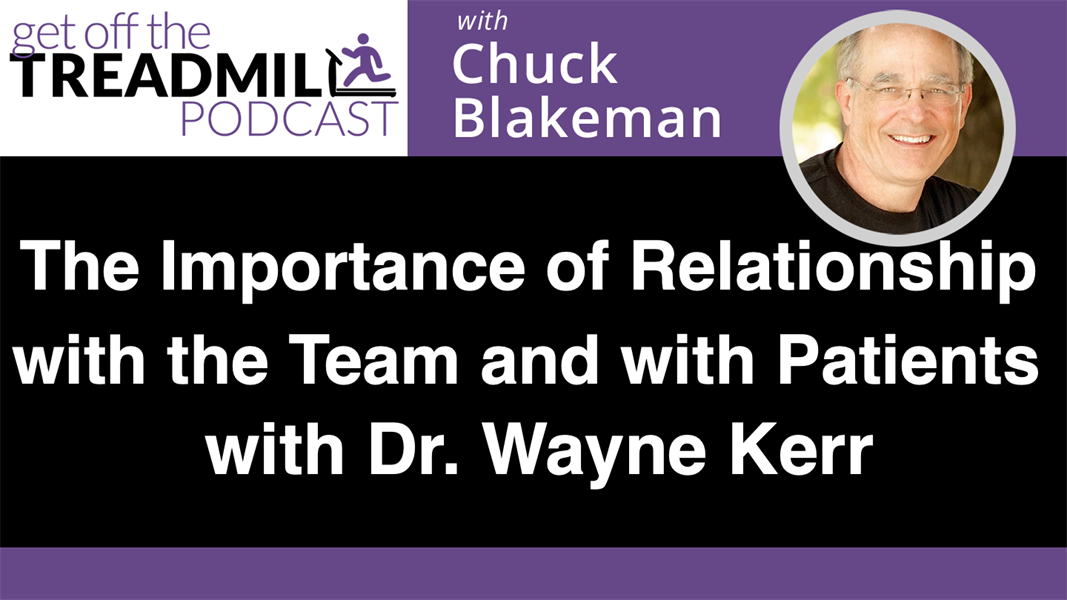 The Importance of Relationship With the Team and With Patients with Dr. Wayne Kerr