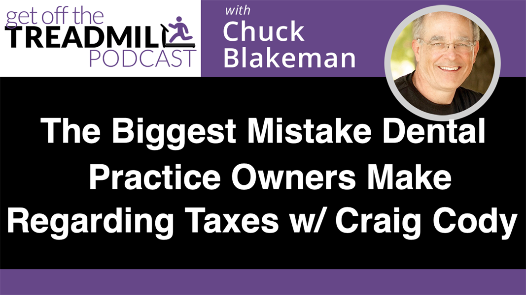 The Biggest Mistake Dental Practice Owners Make Regarding Taxes with Craig Cody, CPA
