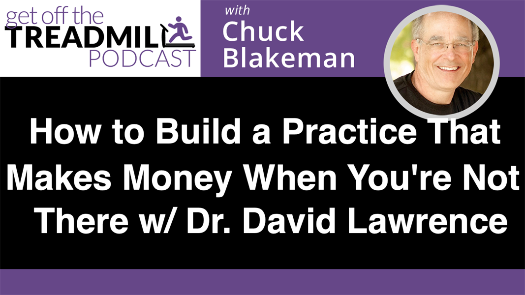 How to Build a Practice That Makes Money When You're Not There with Dr. David Lawrence