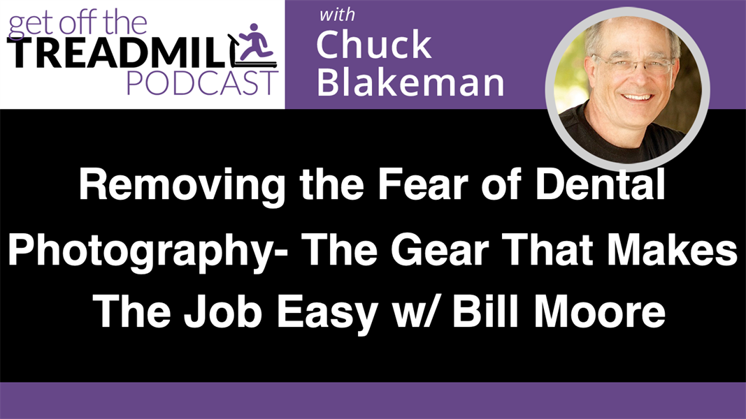 Removing The Fear of Dental Photography – The Gear That Makes The Job Easy w/ Bill Moore