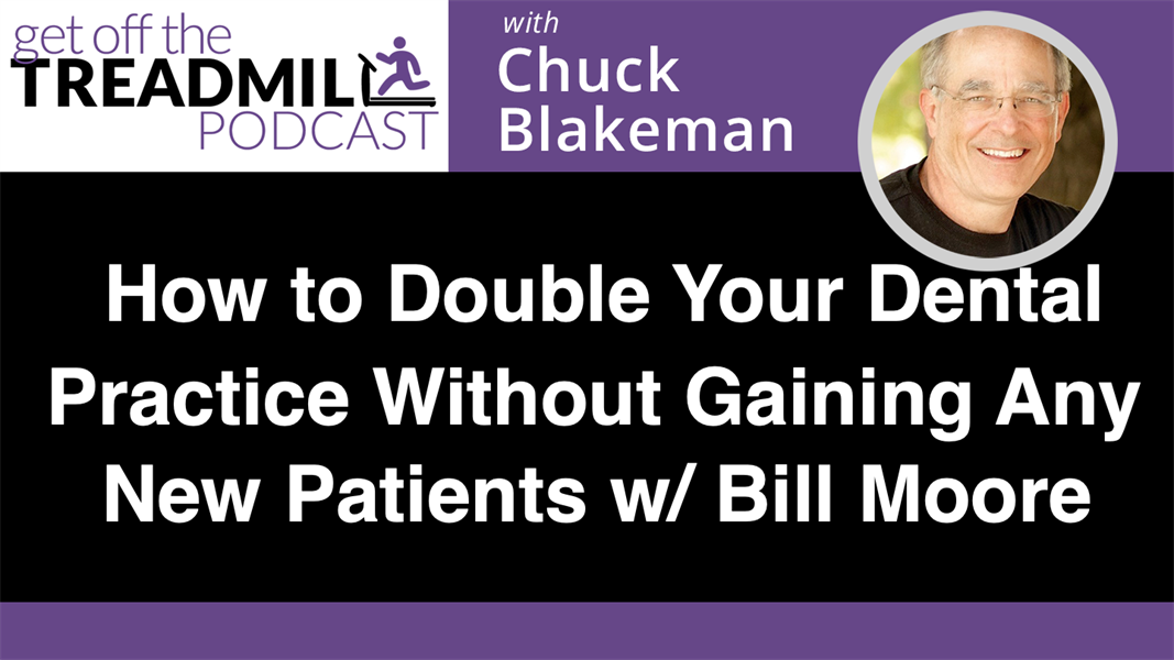 How to Double Your Dental Practice Without Gaining Any New Patients w/ Bill Moore